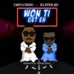 Daychino x KleverJay – Won Ti Get Eh