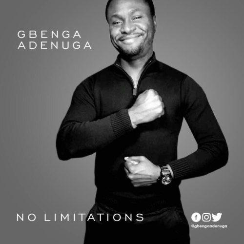 """[Song] Gbenga Adenuga – """"No Limitations"""""""