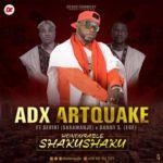 """[Song] Adxartquake – """"Honorable Shaku Shaku"""" f. Seriki and Danny S"""