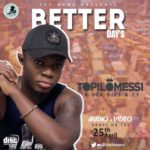 "[Video] Topilomessi – ""Better Days"" ft. Oladips & CY"