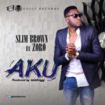 Slim Brown – AKU ft. Zoro
