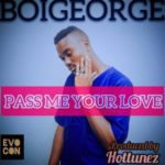 "[Song+Video] Boi George – ""Pass Me Your Love"""