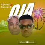"[Song] Bigabaz – ""Oja"" ft. Danny S"