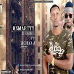 "[Song] Ksmartty – ""Desire"" ft. Bolo J"