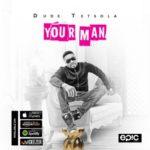 """[Song] Dude Tetsola – """"Your Man"""""""