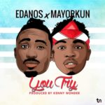 "[Video] Edanos  – ""You Try"" ft. Mayorkun"