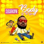 "[Song] SugarKayne – ""Body Go Tell You"""