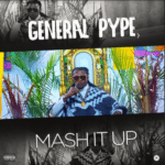 "[Video] General Pype – ""Mash It Up"""