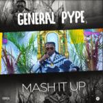 "[Video] General Pype – ""Mash It Up"""