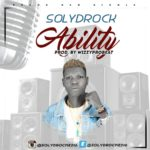 [Song] Solyd Rock – Ability (Prod. Wizzypro)