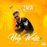 "[Song] Lord Zaga – ""Holy Water"""