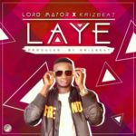 "[Song] Lord Mayor – ""Laye"" ft. Krizbeatz"