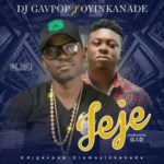 "[Song] DJ Gavpop – ""Jeje"" ft. Oyinkanade"