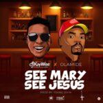 """[Lyrics] DJ Kaywise x Olamide – """"See Mary See Jesus"""""""