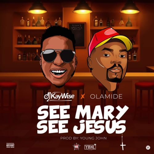 "[Download Music] DJ Kaywise x Olamide – ""See Mary See Jesus"""