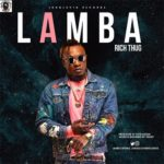 "[Song] Rich Thug – ""Lamba"""