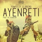 "[Video] Powpeezy – ""Ayenreti"" ft. Dremo"