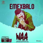 "[Song] Emex Balo – ""Waa"""