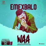 """[Song] Emex Balo – """"Waa"""""""
