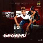 "[Song] DJ Biosky – ""Gegemu"" Ft. Masta T"