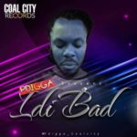 "[Song] P.Digga – ""Idi Bad"""
