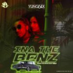 "[Song] Yung6ix – ""Ina The Benz"""