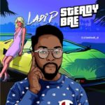 "[Song] Ladi'D – ""Steady Bae"""