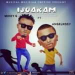 "[Video] Mikky G – ""Ijo Akam"" ft. Angelkosy"