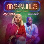 """[Song] Mz Kiss x Slim Case – """"Merule"""" (Prod By Tiwezi)"""