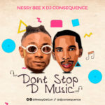 "[Audio+Video] Nessy Bee – ""Dont Stop The Music"" ft. DJ Consequence"
