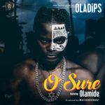 """[Lyrics] Oladips – """"O'Sure"""" ft. Olamide"""