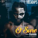"[Song] Oladips – ""O'Sure"" ft. Olamide"