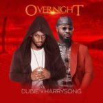 "[Audio+Video] Dubie – ""Over Night"" ft. Harrysong"