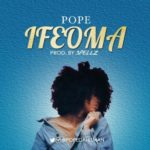 "[Song] Pope – ""Ifeoma"" (Prod By Spellz)"
