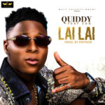 "[Audio+Video] Quiddy – ""Lai Lai"" ft. CDQ"