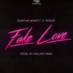 "[Song] Duncan Mighty – ""Fake Love"" ft. Wizkid"