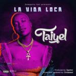 """[Song] Taiyel – """"La Vida Loca"""" (Prod. By Egarboi)"""