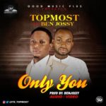 """[Audio] + [Video]Topmost – """"Only You Are God"""" f. Ben Jossy 