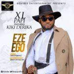 "[Song] XL Papi – ""Eze Ego"" f. Kiki Derika"