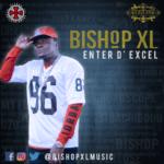 """[Video] Bishop XL – """"Enter D' Excel"""""""