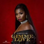 "[Song] Omesham – ""Gimme Love"""