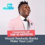 Thinking Of Top 10 Artistes In Naija – Would Reekado Banks Make Your List?