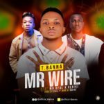 T.Banna – Mr Wire ft. Mr Real X Seriki