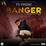 "[Song] Tu Fresh – ""Banger"""