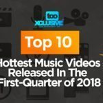 Top 10 Hottest Music Videos Released In The First-Quarter Of 2018