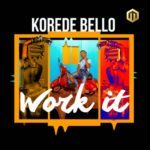 "[Song] Korede Bello – ""Work It"""