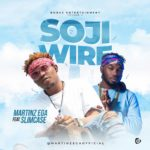 "[Song] Martinz Ega – ""Soji Wire"" ft. Slimcase"