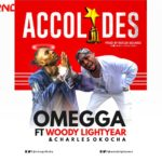 """[Song] Omegga – """"Accolades"""" f. Woody Lightyear & Charles Okocha"""