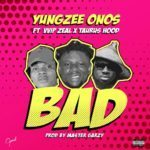 "[Song] Yungzee Onos – ""BAD"" ft. VVIP Zeal x Taurushood"