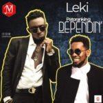 """[Song] Leki – """"Dependin"""" ft. Patoranking"""
